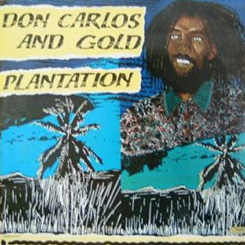 Plantation - Don Carlos & Gold- CSA, reissued 1997/Charly - Original Release - 1984