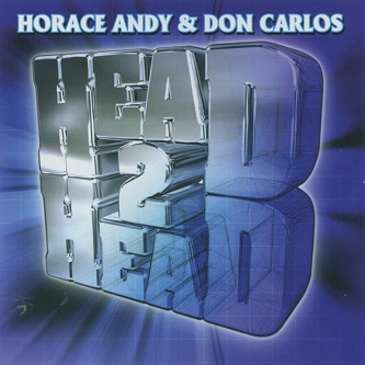 Head 2 Head - Horace Andy & Don Carlos